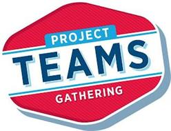 PROJECT TEAMS GATHERING