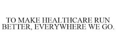 TO MAKE HEALTHCARE RUN BETTER, EVERYWHERE WE GO.