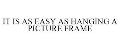 IT IS AS EASY AS HANGING A PICTURE FRAME