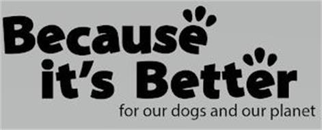 BECAUSE IT'S BETTER FOR OUR DOGS AND OUR PLANET