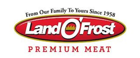 FROM OUR FAMILY TO YOURS SINCE 1958 LAND O' FROST PREMIUM MEAT