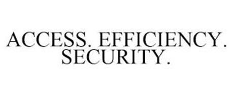 ACCESS. EFFICIENCY. SECURITY.