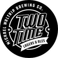 MICHAEL WALTRIP BREWING CO. TWO TIME LAGERS & ALES