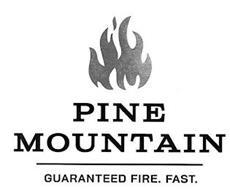 PINE MOUNTAIN GUARANTEED FIRE. FAST.