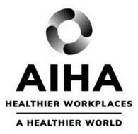 AIHA HEALTHIER WORKPLACES A HEALTHIER WORLD