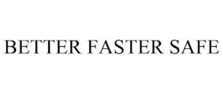 BETTER FASTER SAFE