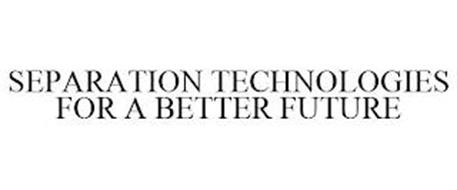 SEPARATION TECHNOLOGIES FOR A BETTER FUTURE