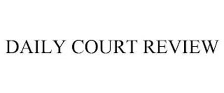DAILY COURT REVIEW