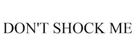 DON'T SHOCK ME