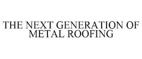 THE NEXT GENERATION OF METAL ROOFING!