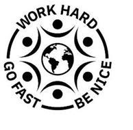 WORK HARD GO FAST BE NICE