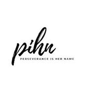 PIHN PERSEVERANCE IS HER NAME