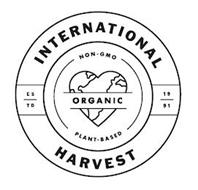 INTERNATIONAL HARVEST NON-GMO ORGANIC PLANT-BASED E S T D 1 9 9 1