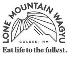 LONE MOUNTAIN WAGYU GOLDEN, NM EAT LIFETO THE FULLEST.