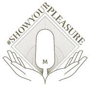 #SHOW YOUR PLEASURE M