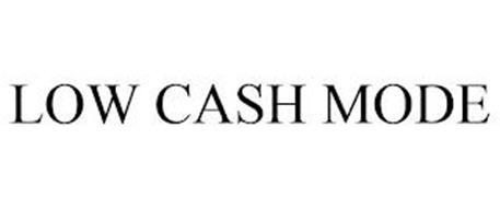 LOW CASH MODE