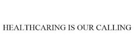 HEALTHCARING IS OUR CALLING