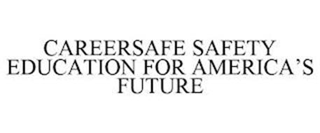 CAREERSAFE SAFETY EDUCATION FOR AMERICA'S FUTURE