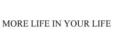 MORE LIFE IN YOUR LIFE