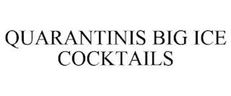 QUARANTINIS BIG ICE COCKTAILS