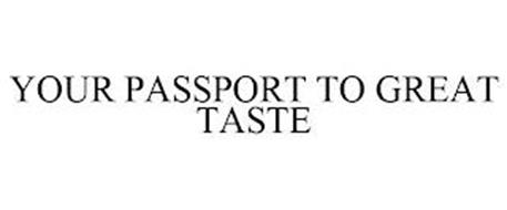 YOUR PASSPORT TO GREAT TASTE