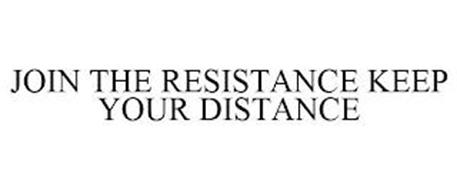 JOIN THE RESISTANCE KEEP YOUR DISTANCE