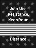 JOIN THE RESISTANCE, KEEP YOUR DISTANCE