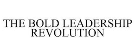 THE BOLD LEADERSHIP REVOLUTION
