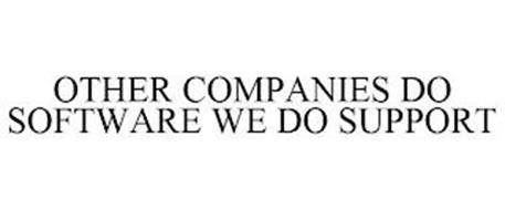 OTHER COMPANIES DO SOFTWARE WE DO SUPPORT