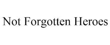 NOT FORGOTTEN HEROES