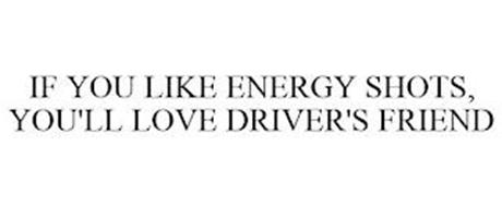 IF YOU LIKE ENERGY SHOTS, YOU'LL LOVE DRIVER'S FRIEND