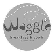 WAGGLE BREAKFAST & BOWLS BY SLEEPY BEE
