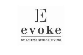 E EVOKE BY ECLIPSE SENIOR LIVING