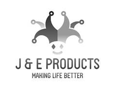 J & E PRODUCTS MAKING LIFE BETTER