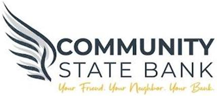 COMMUNITY STATE BANK YOUR FRIEND. YOUR NEIGHBOR. YOUR BANK.