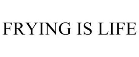 FRYING IS LIFE