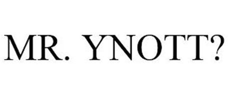 MR. YNOTT?
