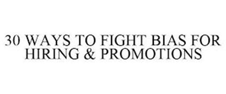30 WAYS TO FIGHT BIAS FOR HIRING & PROMOTIONS