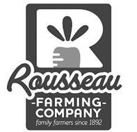 R ROUSSEAU FARMING COMPANY FAMILY FARMERS SINCE 1892