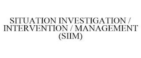 SITUATION INVESTIGATION / INTERVENTION / MANAGEMENT (SIIM)