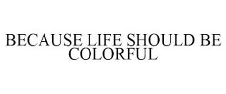 BECAUSE LIFE SHOULD BE COLORFUL