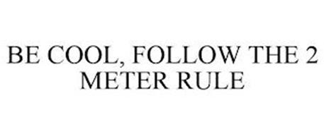 BE COOL, FOLLOW THE 2 METER RULE