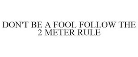 DON'T BE A FOOL FOLLOW THE 2 METER RULE