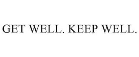 GET WELL. KEEP WELL.