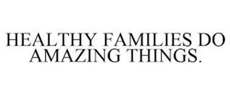 HEALTHY FAMILIES DO AMAZING THINGS.