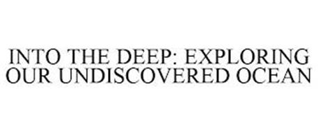INTO THE DEEP: EXPLORING OUR UNDISCOVERED OCEAN