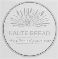 HAUTE BREAD WHERE FLOUR AND PASSION MEET