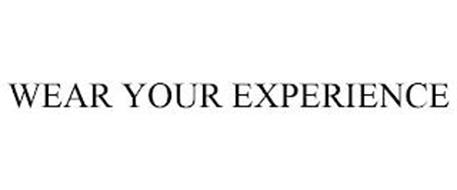 WEAR YOUR EXPERIENCE