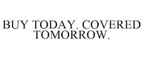 BUY TODAY. COVERED TOMORROW.