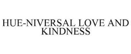 HUE-NIVERSAL LOVE AND KINDNESS